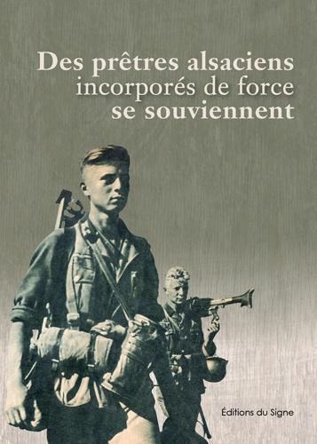 DES PRÊTRES ALSACIENS INCORPORPORÉS DE FORCE SE SOUVIENNENT